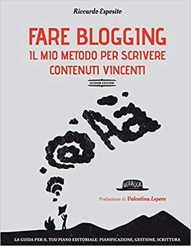Fare blogging. Il mio metodo per scrivere contenuti vincenti di Riccardo Esposito